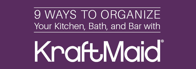 9 ways to organize your kitchen, bath and bar with Kraftmaid cabinetry