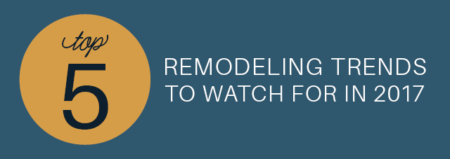 remodeling-trends-to-watch-for-in-2017