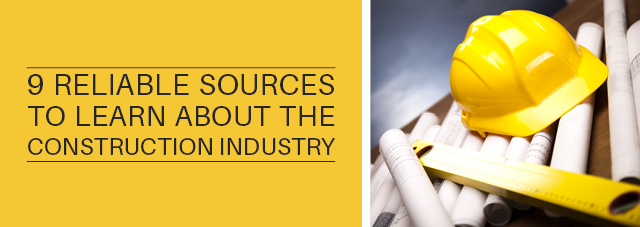 9 Reliable Sources To Learn About The Construction Industry