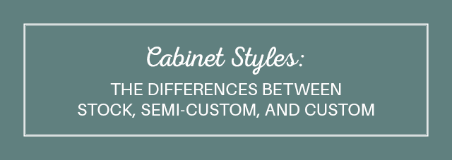 Cabinet Styles The Differences Between Stock Semi Custom And Custom Mbs Interiors