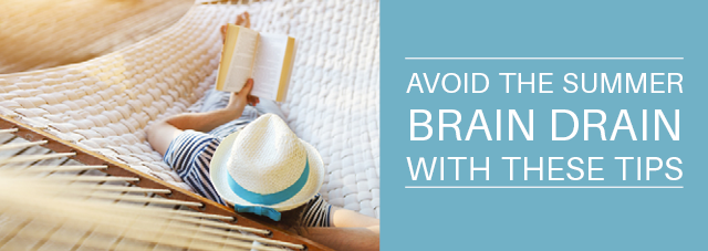 Avoid the Summer Brain Drain With These Tips