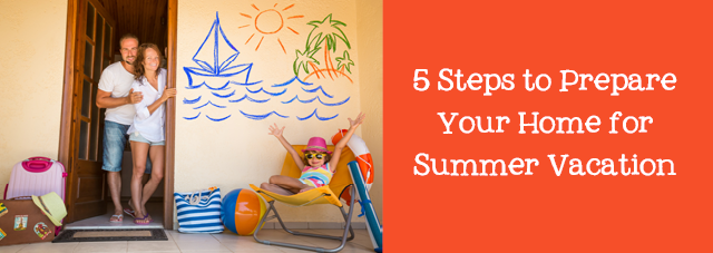 5 Steps to Prepare Your Home for Summer Vacation
