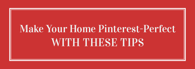 Make Your Home Pinterest-Perfect with These Tips