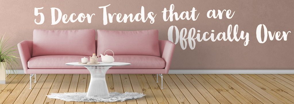 5 Decor Trends that are Officially Over