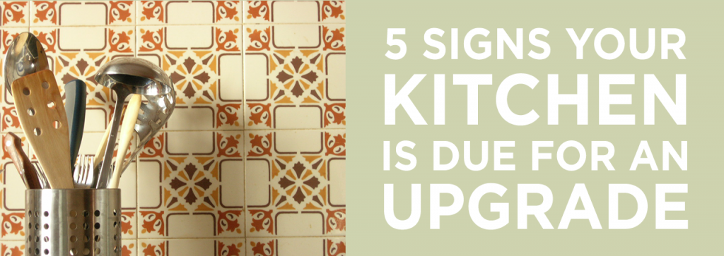 5 Signs Your Kitchen is Due for an Upgrade