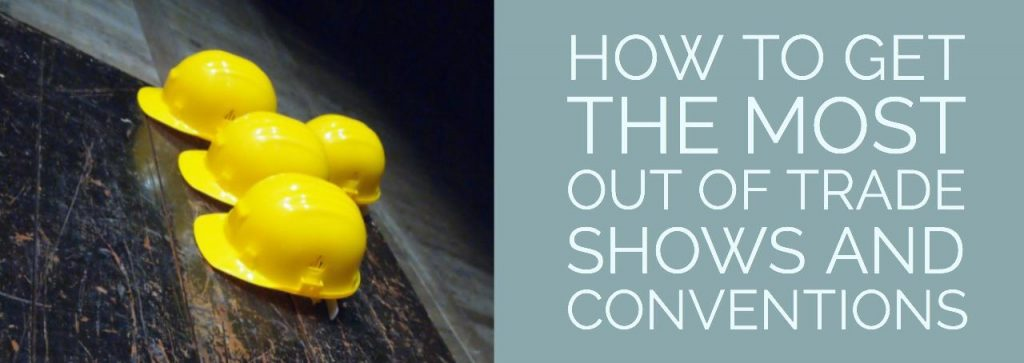 How to Get the Most out of Trade Shows and Conventions
