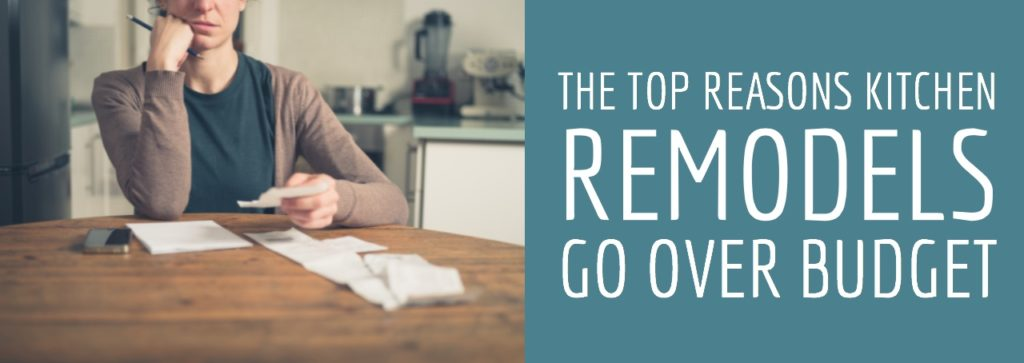 The Top Reasons Kitchen Remodels Go Over Budget
