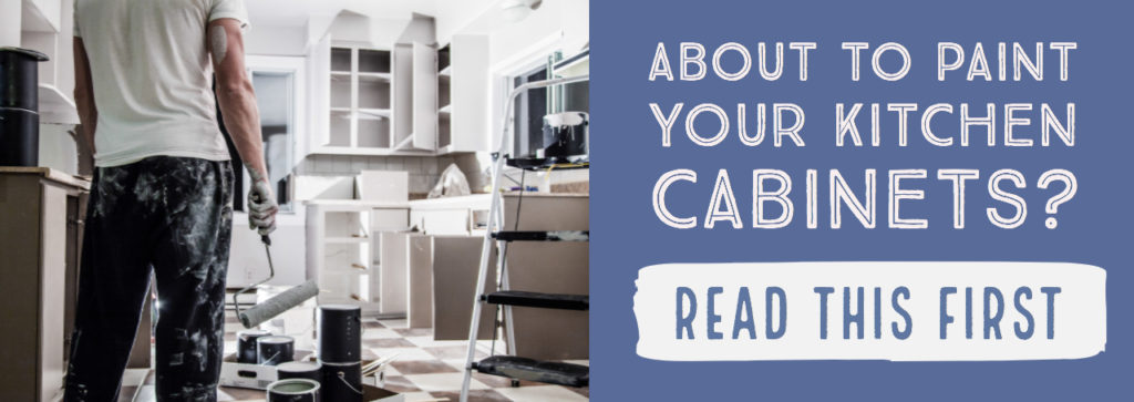 About to Paint Your Kitchen Cabinets? Read This First