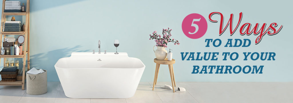5 Ways to Add Value to Your Bathroom