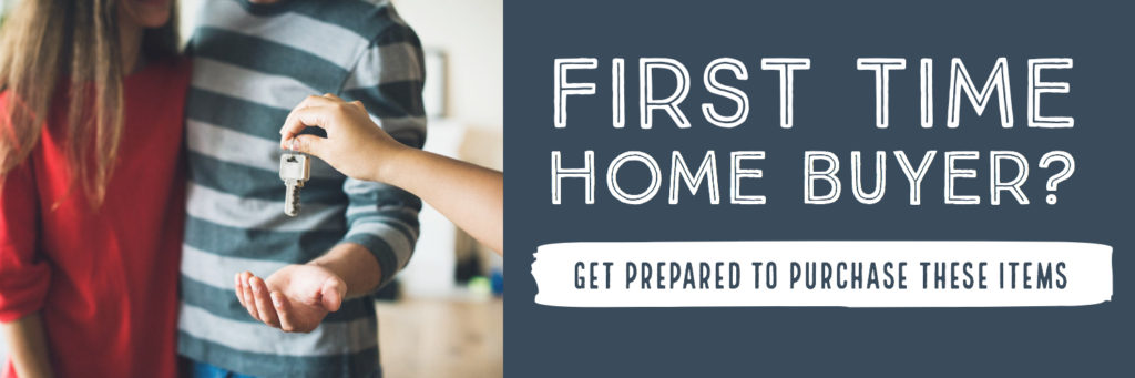 First Time Home Buyer? Get Prepared to Purchase These Items