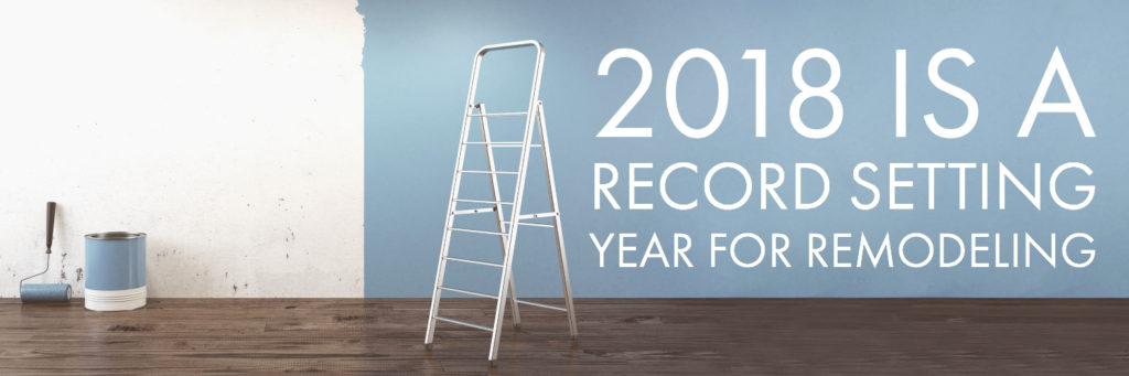 2018 is a Record Setting Year for Remodeling