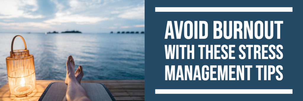 Avoid Burnout with These Stress Management Tips