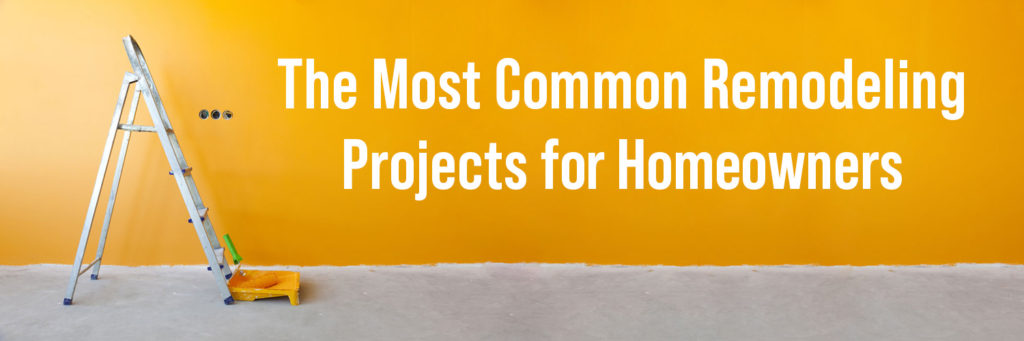 The Most Common Remodeling Projects for Homeowners